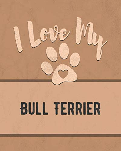 I Love My Bull Terrier: Keep Track of Your Dog's Life, Vet, Health, Medical, Vaccinations and More for the Pet You - Bull Terrier Puppies