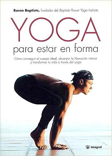 Yoga para estar en forma (EJERCICIO CUERPO-MEN): Amazon.es: Baron Baptiste: Libros