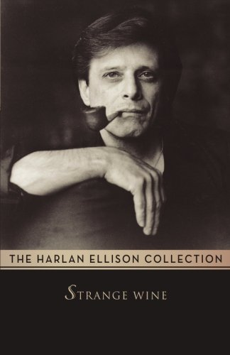 Strange Wine: Stories (The Harlan Ellison Collection)