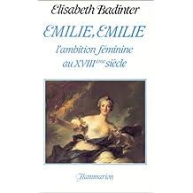 EMILIE EMILIE L'AMBITION FEMININE AU 18E SIECLE