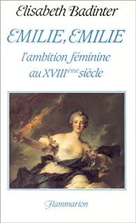 Émilie, Émilie : l'ambition féminine au XVIIIe siècle