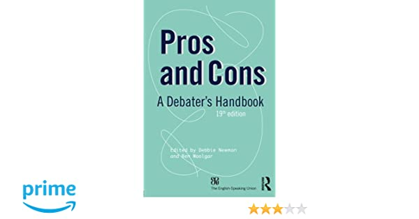 Pros And Cons Pros And Cons A Debaters Handbook Debbie Newman  Pros And Cons Pros And Cons A Debaters Handbook Debbie Newman Ben  Woolgar  Amazoncom Books
