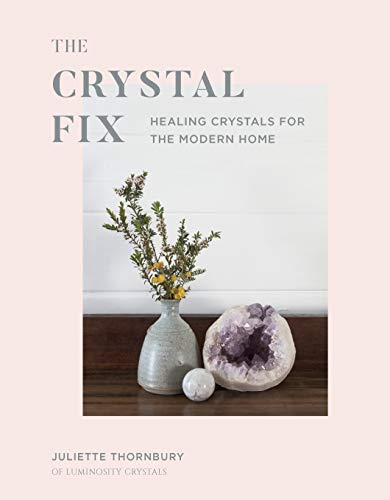 The Crystal Fix:Healing Crystals for the Modern Home ()
