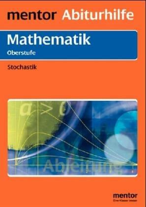Mentor Abiturhilfe: Mathematik Oberstufe: Stochastik.Mit  ausführlichem Lösungsteil