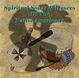 Spiritual Songs And Dances Of The Native Americans