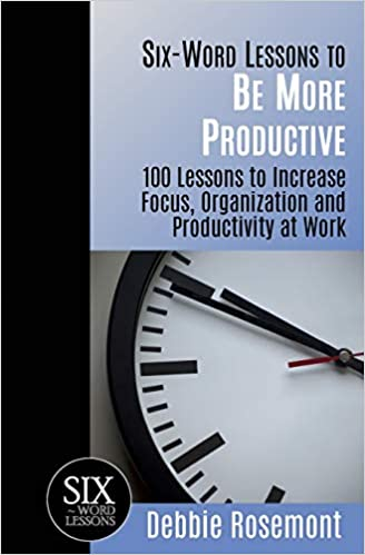 Productivity Expert and Author Debbie Rosemont - Six Word Lessons to Be More Productive