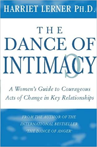 The Dance Of Intimacy A Guide To Courageous Acts Of Change In Key