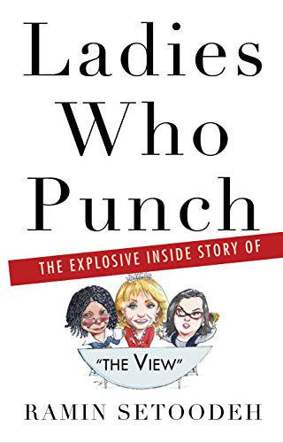 Book Cover: The Ladies of The View: How Barbara Walters, Whoopi Goldberg, Rosie O'Donnell, and Their Quarreling Co-Hosts Transformed Daytime TV