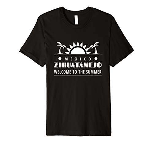 Zihuatanejo Welcome To The Summer Souvenir Mexico Vacation  Premium T-Shirt (Best Beaches In Zihuatanejo)