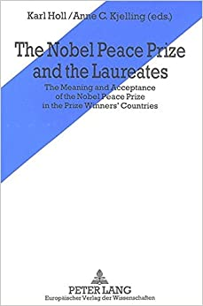 Book The Nobel Peace Prize and the Laureates: The Meaning and Acceptance of the Nobel Peace Prize in the Prize Winner's Countries