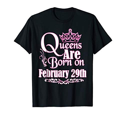 Queens Are Born On February 29th Funny Birthday T-Shirt ()
