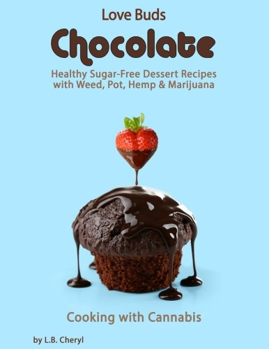 Love-Buds-Chocolate-Healthy-Sugar-Free-Dessert-Recipes-with-Weed-Pot-Hemp-Marijuana-Cooking-with-Cannabis-Volume-6