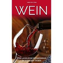 Wein: Vom Laien zum Weinkenner in wenigen Tagen (German Edition)