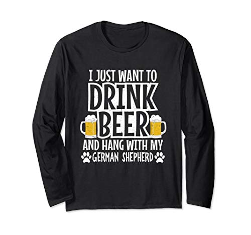 Drink Beer And Hang With My German Shepherd Dog Enthusiast Long Sleeve T-Shirt