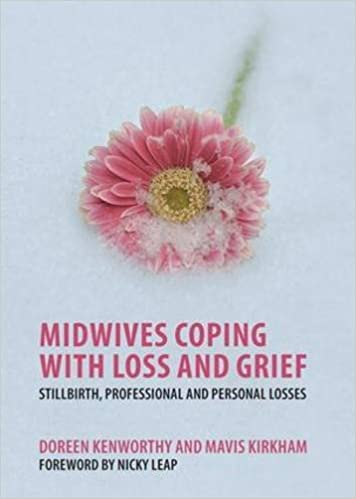 Midwives Coping with Loss and Grief: Stillbirth, Professional and Personal Losses by Doreen Kenworthy (2011-04-01)