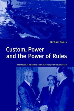 Custom, Power and the Power of Rules: International Relations and Customary International Law