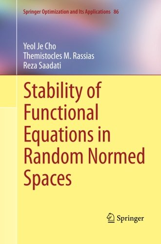 Stability of Functional Equations in Random Normed Spaces (Springer Optimization and Its Applications)
