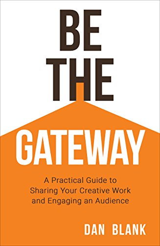 Be the Gateway: A Practical Guide to Sharing Your Creative Work and Engaging an Audience (Writing A Mission Statement For A Small Business)