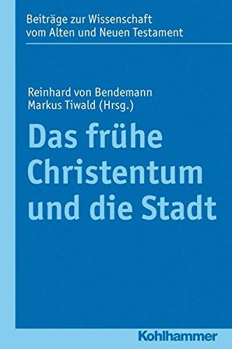 Das frhe Christentum und die Stadt (Beitrage Zur Wissenschaft Vom Alten Und Neuen Testament) (German Edition) PDF
