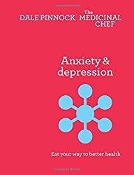 Anxiety & Despression: Eat Your Way to Better Health (The Medicinal Chef)
