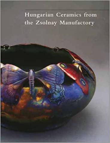Book Hungarian Ceramics from the Zsolnay Manufactory 1853-2001: From Historicism to Postmodernism