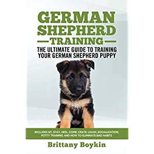 German Shepherd Training - The Ultimate Guide to Training Your German Shepherd Puppy: Includes Sit, Stay, Heel, Come, Crate, Leash, Socialization, Potty Training and How to Eliminate Bad Habits 22