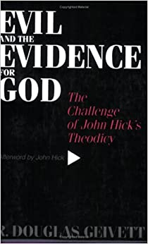 Evil & the Evidence For God: The Challenge of John Hick's Theodicy by R. Geivett (1995-09-08)