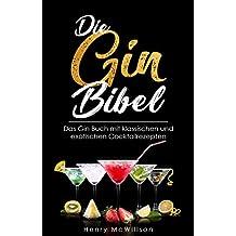 Die Gin Bibel - Das Gin Buch mit klassischen und exotischen Rezepten (German Edition)
