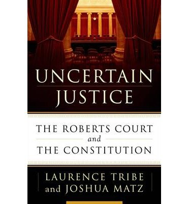 The Roberts Court and the Constitution Uncertain Justice (Hardback) - Common