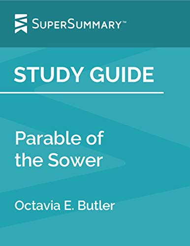 Study Guide: Parable of the Sower by Octavia E. Butler (SuperSummary) (Parable Of The Sower Octavia Butler Analysis)