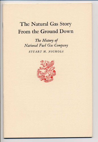 The Natural Gas Story From The Ground Down  The History Of National Fuel Gas Company