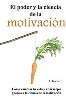 El poder y la ciencia de la motivación: Cómo cambiar tu vida y vivir mejor