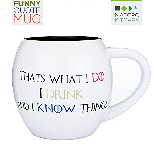 """Funny Quote Mug """"That's what I Do, I Drink and I Know Things"""" by Madero Kitchen - Ceramic Coffee Mug Small Mouth 14oz - Gift for Women and Men - 100% Secure Packaging - Keep Liquid Hot for Longer"""