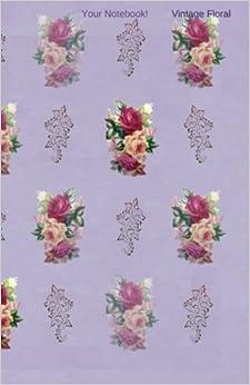 Your Notebook! Vintage Floral: Volume 1