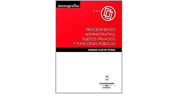 Procedimiento administrativo, sujetos privados y funciones públicas Monografía: Amazon.es: Miriam Cueto Pérez: Libros