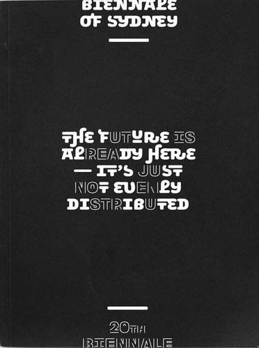 Future is Already Here: It's Just Not Evenly Distributed: 20th Biennale of Sydney 2016 pdf