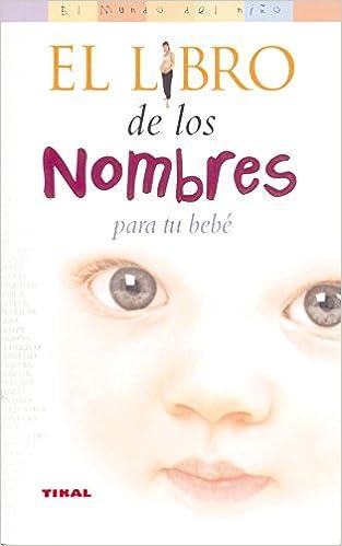 Libro De Los Nombres Para Tu Bebe, El El Mundo Del Niño ...