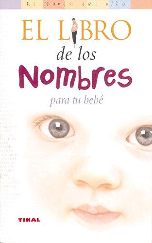 El Libro De Los Nombres Para Tu Bebe/ the Book of Names for Your Baby (El mundo del nino/Kid's World) (Spanish Edition)
