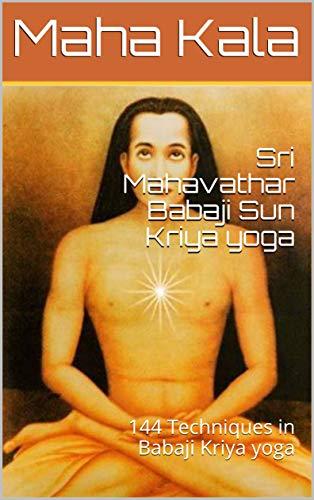Sri Mahavathar Babaji Sun Kriya yoga : 144 Techniques in ...