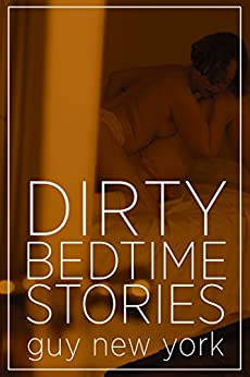 Dirty Bedtime Stories by [Guy New York]