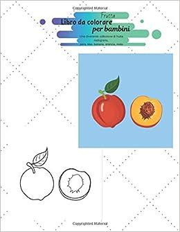 Frutta Libro Da Colorare Per Bambini Una Divertente Collezione Di Frutta Melograno Pera Kiwi Banana Arancia Mela Amazon It Grassi Aurora Libri