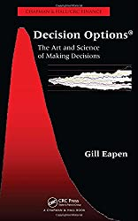 Decision Options: The Art and Science of Making Decisions (Chapman & Hall/CRC Finance)