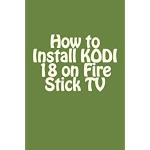 How to Install KODI 18 on Fire Stick TV: KODI on Fire Stick, How to Update KODI, User Guide on KODI