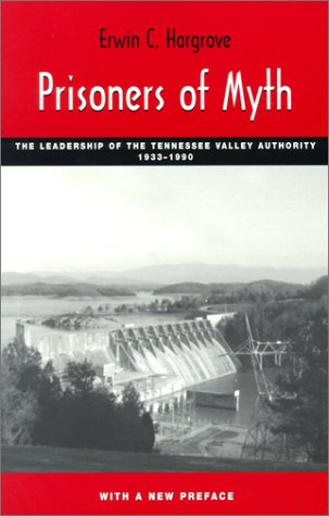 Prisoners of Myth : The Leadership of the Tennessee Valley Authority, 1933-1990