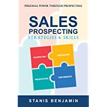 SALES PROSPECTING STRATEGIES AND SKILLS: Personal Power Through Prospecting (The Insurance Professionals' Knowledge and Insight Series Book 1)