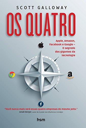Os quatro: Apple, Amazon, Facebook e Google – O segredo  dos gigantes da tecnologia – The Four
