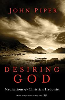 Desiring God, Revised Edition: Meditations of a Christian Hedonist by [Piper, John]