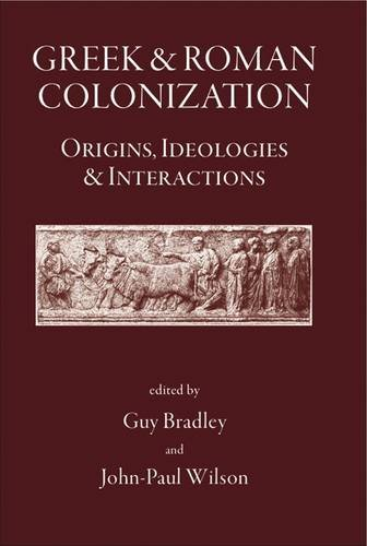 Greek and Roman Colonisation: Origins, Ideologies and Interactions