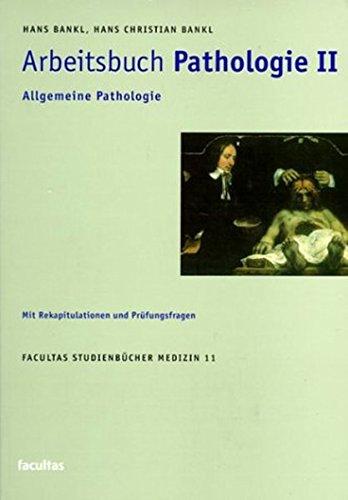 Arbeitsbuch Pathologie, Bd.2, Allgemeine Pathologie (Facultas Studienbücher Medizin)