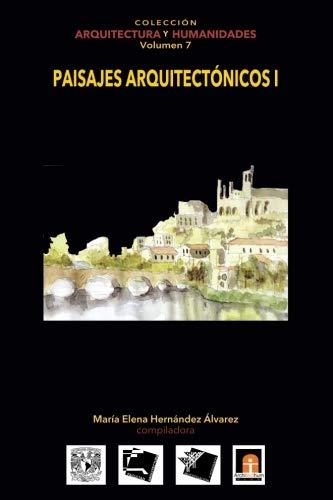Volumen 7  Paisajes Arquitectónicos I (Colección Arquitectura y Humanidades) (Volume 7) (Spanish Edition)